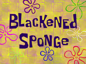 Blackened Sponge title card