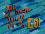 Super Evil Aquatic Villain Team Up is Go! title card