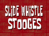 Slide Whistle Stooges title card