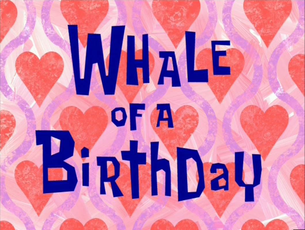 Whale Of A Birthday Encyclopedia Spongebobia Fandom Powered By Wikia