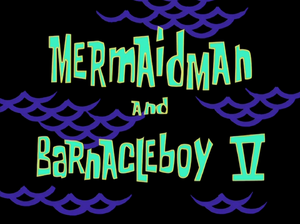 Mermaid Man and Barnacle Boy V title card