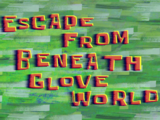 Escape from Beneath Glove World/gallery