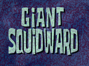 Giant Squidward title card