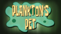 Plankton's Pet title card