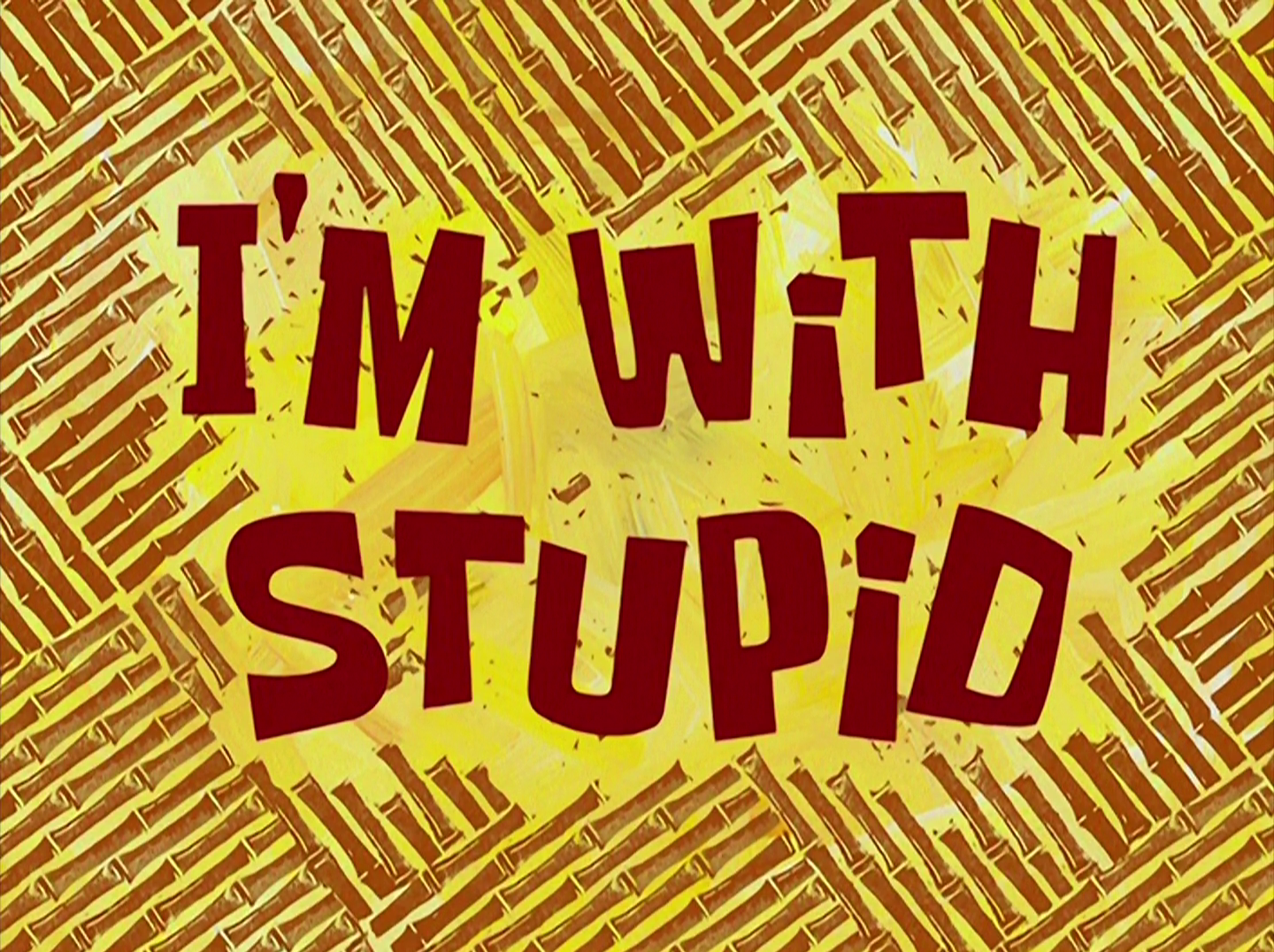 I'm with Stupid | Encyclopedia SpongeBobia | Fandom