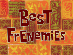 Best Frenemies title card