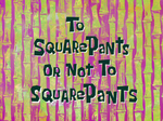 To SquarePants or Not to SquarePants title card