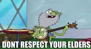Dont Respect Your Elders!