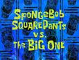 SpongeBob SquarePants vs. The Big One title card