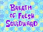 Breath of Fresh Squidward