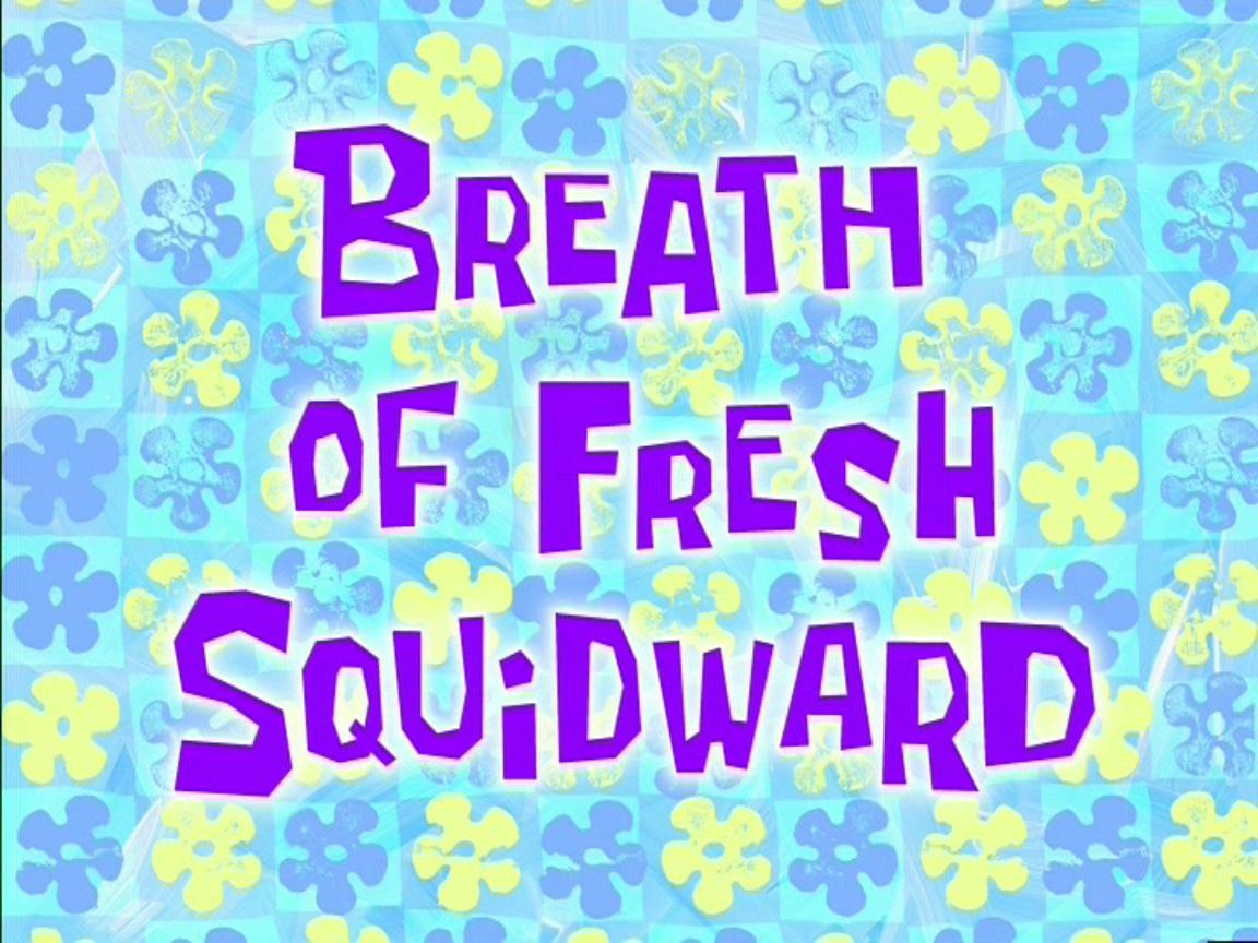 breath of fresh squidward transcript encyclopedia spongebobia