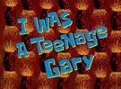 I Was a Teenage Gary title card