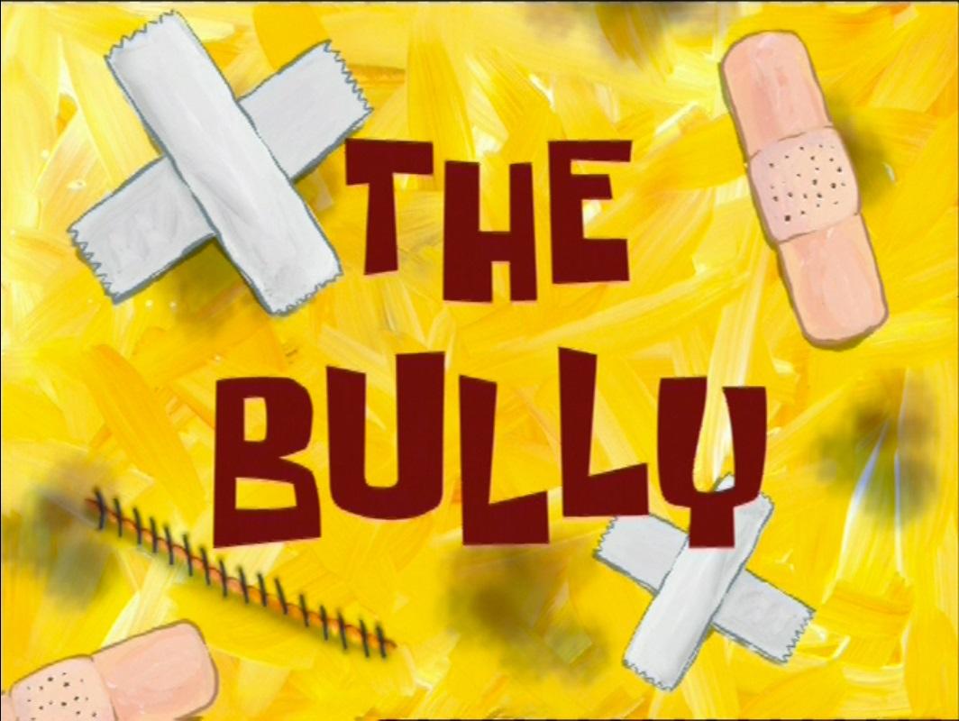 The Bully/transcript | Encyclopedia SpongeBobia | FANDOM powered by