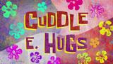 Cuddle E. Hugs
