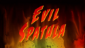 Evil Spatula title card