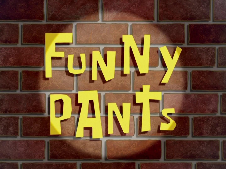 funny pants transcript encyclopedia spongebobia fandom