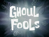 Ghoul Fools title card