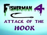 Fisherman 4: Attack of the Hook
