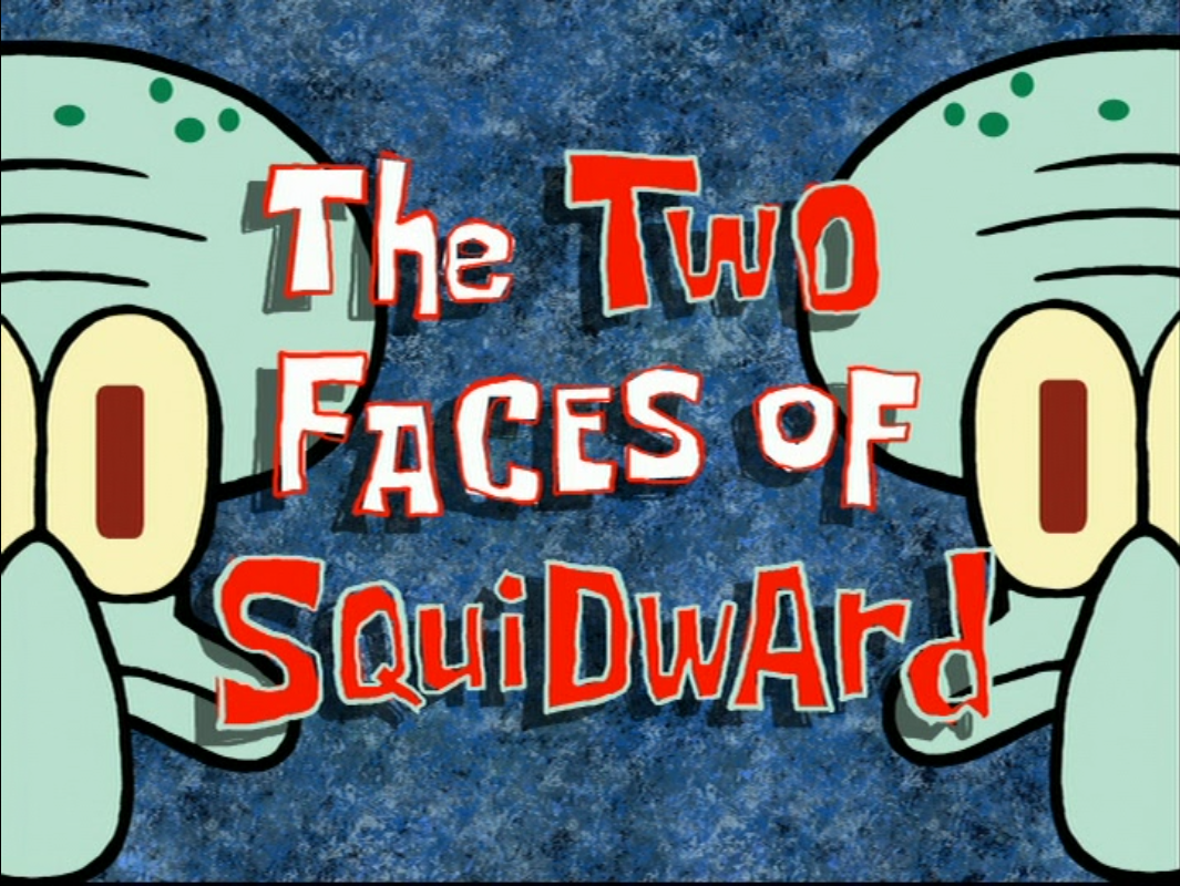 the two faces of squidward transcript encyclopedia spongebobia