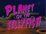 Planet of the Jellyfish/transcript
