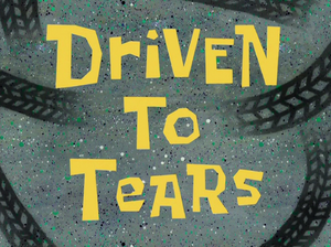 Driven to Tears title card