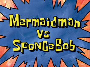 Mermaid Man vs. SpongeBob title card