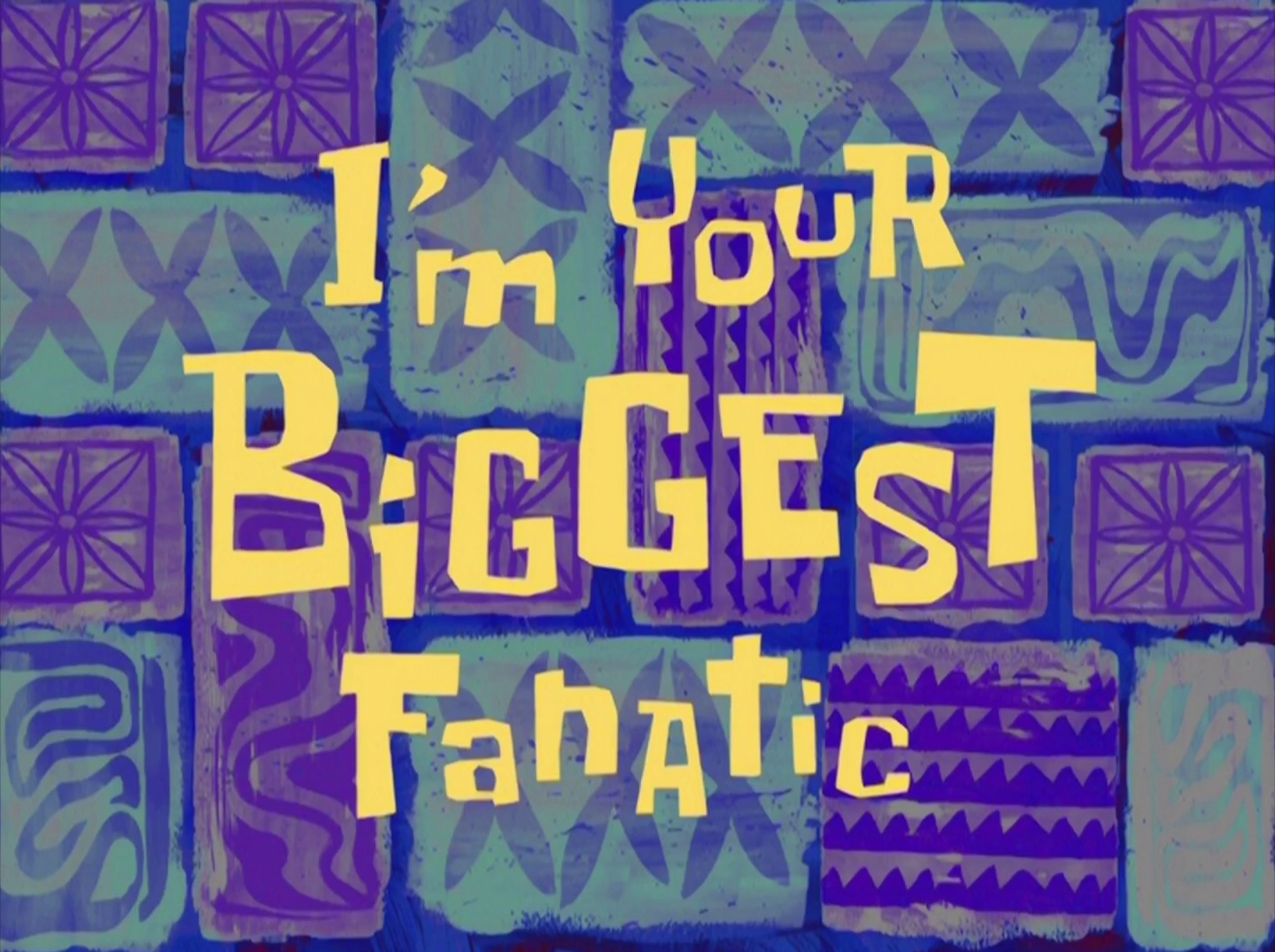 https://vignette.wikia.nocookie.net/spongebob/images/4/41/I%27m_Your_Biggest_Fanatic.png/revision/latest?cb=20140820054744