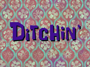 Ditchin' title card