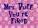 Mrs. Puff, You're Fired title card
