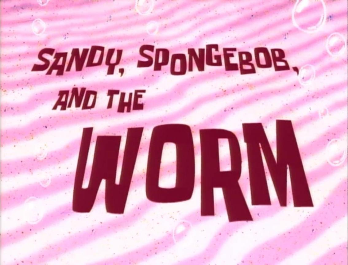 sandy spongebob and the worm transcript encyclopedia