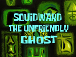 Squidward the Unfriendly Ghost title card