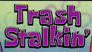 Trash Stalkin