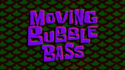 Moving Bubble Bass