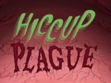 Hiccup Plague