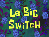 Le Big Switch title card