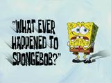 What Ever Happened to SpongeBob?/transcript