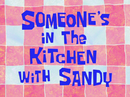 Someone's in the Kitchen with Sandy title card