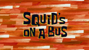 Squid's on a Bus Title Card