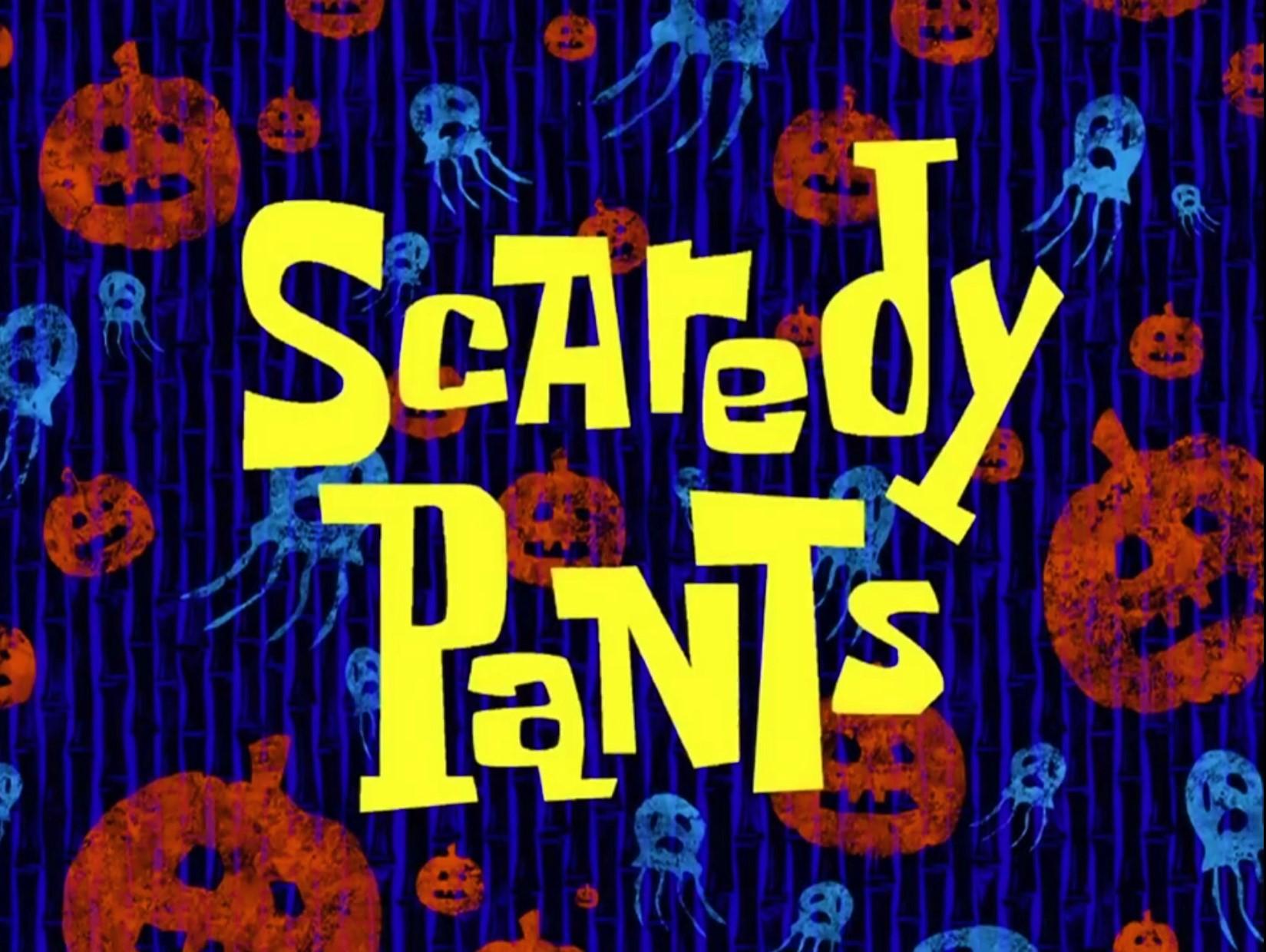 scaredy pants | encyclopedia spongebobia | fandom poweredwikia