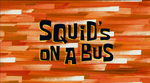 Squid's on a Bus