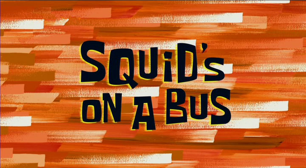 Squid's on a Bus | Encyclopedia SpongeBobia | FANDOM powered