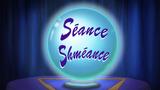 Séance Shméance title card