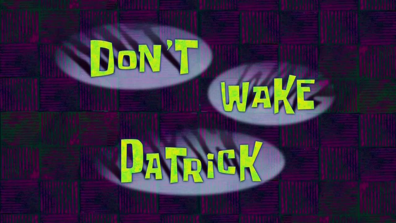Don't Wake Patrick | Encyclopedia SpongeBobia | FANDOM