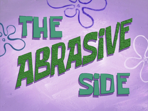 The Abrasive Side title card