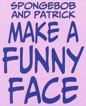 SpongeBob and Patrick Make a Funny Face