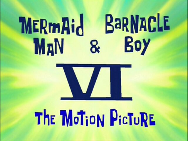 File:Mermaid Man & Barnacle Boy VI - The Motion Picture.jpg