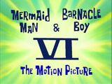 Mermaid Man & Barnacle Boy VI: The Motion Picture/transcript