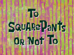 To SquarePants or Not To title card