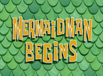 Mermaid Man Begins title card