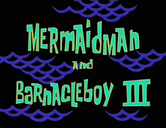 Mermaid Man and Barnacle Boy III
